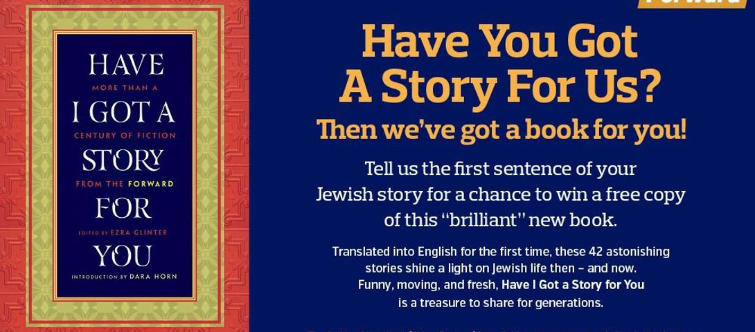 Sweepstakes: Have You Got a Story for Us? – The Forward