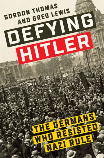 "Gordon Thomas and Greg Lewis's ""Defying Hitler: The Germans Who Resisted Nazi Rule."" by the Forward"